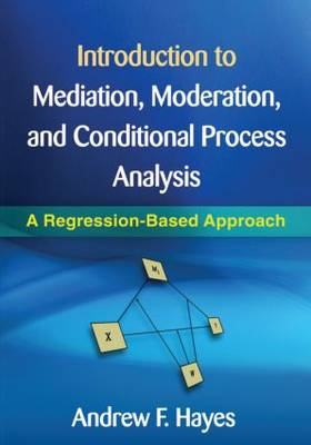 Introduction to Mediation, Moderation, and Conditional Process Analysis: A Regression-Based Approach - Methodology in the Social Sciences (Hardback)