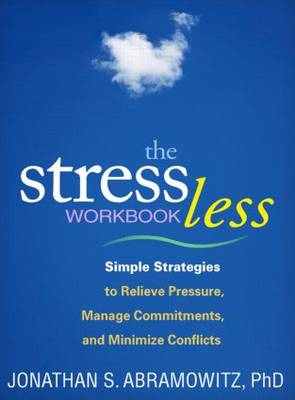 The Stress Less Workbook: Simple Strategies to Relieve Pressure, Manage Commitments, and Minimize Conflicts - The Guilford Self-Help Workbook Series (Paperback)