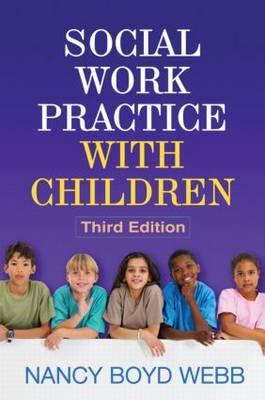 Social Work Practice with Children, Third Edition - Clinical Practice with Children, Adolescents, and Families (Hardback)