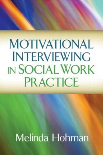 Motivational Interviewing in Social Work Practice - Applications of Motivational Interviewing (Hardback)