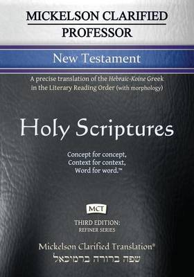 Mickelson Clarified Professor New Testament, McT: A Precise Translation of the Hebraic-Koine Greek in the Literary Reading Order (with Morphology) (Paperback)