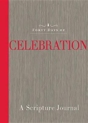 Forty Days of Celebration: A Scripture Journal (Paperback)