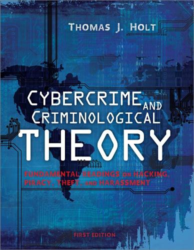 Cybercrime and Criminological Theory: Fundamental Readings on Hacking, Piracy, Theft, and Harassment (Paperback)