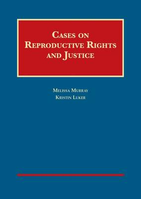 Cases on Reproductive Rights and Justice - University Casebook Series (Hardback)