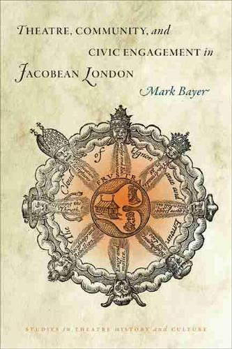 Theatre, Community and Civic Engagement in Jacobean London (Paperback)