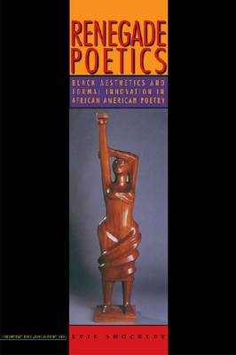 Renegade Poetics: Black Aesthetics and Formal Innovation in African American Poetry (Paperback)