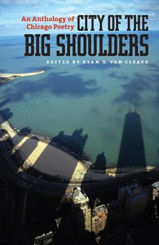 City of the Big Shoulders: An Anthology of Chicago Poetry (Paperback)