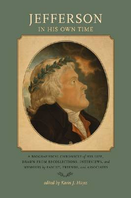 Jefferson in His Own Time: A Biographical Chronicle of His Life, Drawn from Recollections, Interviews, and Memoirs by Family, (Paperback)
