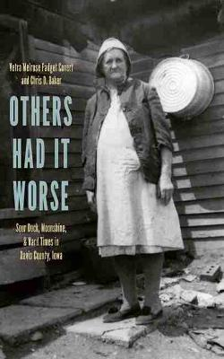 Others Had It Worse: Sour Dock, Moonshine, and Hard Times in Davis County, Iowa - Bur Oak Books (Paperback)