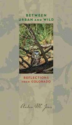Between Urban and Wild: Reflections from Colorado - Bur Oak Books (Paperback)