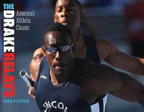 The Drake Relays: America's Athletic Classic - Iowa and the Midwest Experience (Paperback)