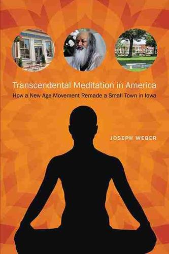 Transcendental Meditation in America: How a New Age Movement Remade a Small Town in Iowa - Iowa and the Midwest Experience (Paperback)