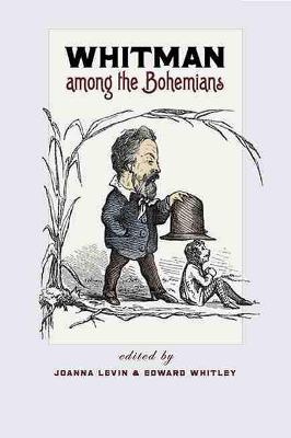 Whitman among the Bohemians - The Iowa Whitman Series (Paperback)