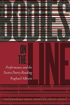Bodies on the Line: Performance and the Sixties Poetry Reading - Contemporary North American Poetry Series (Paperback)