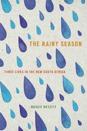 The Rainy Season: Three Lives in the New South Africa (Paperback)