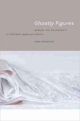 Ghostly Figures: Memory and Belatedness in Postwar American Poetry (Paperback)