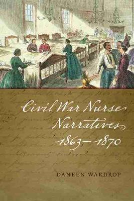 Civil War Nurse Narratives, 1863-1870 (Paperback)