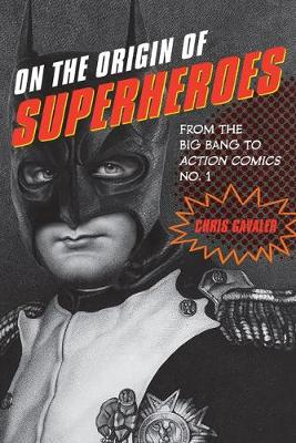 On the Origin of Superheroes: From the Big Bang to Action Comics No. 1 (Paperback)