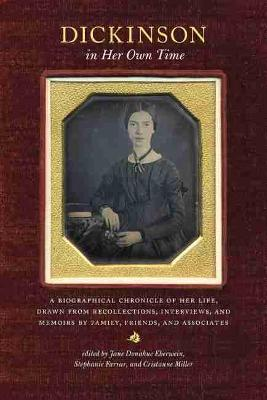 Dickinson in Her Own Time: A Biographical Chronicle of Her Life, Drawn from Recollections, Interviews, and Memoirs by Family, Friends, and Associates - Writers in Their Own Time (Paperback)