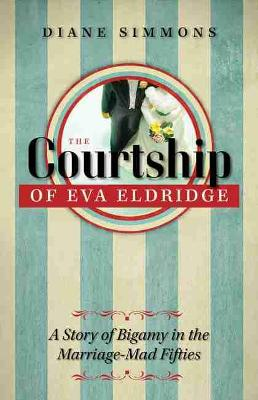 The Courtship of Eva Eldridge: A Story of Bigamy in the Marriage-Mad Fifties (Paperback)