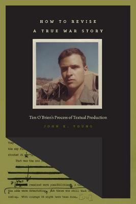 How to Revise a True War Story: Tim O'Brien's Process of Textual Production - The New American Canon: The Iowa Series in Contemporary Literature and Culture (Paperback)