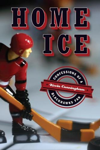 Cover Home Ice: Confessions of a Blackhawks Fan