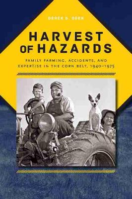 Harvest of Hazards: Family Farming, Accidents, and Expertise in the Corn Belt, 1940-1975 - Iowa and the Midwest Experience (Paperback)