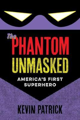 The Phantom Unmasked: America's First Superhero (Paperback)