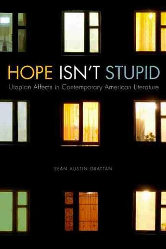 Hope Isn't Stupid: Utopian Affects in Contemporary American Literature - New American Canon (Paperback)