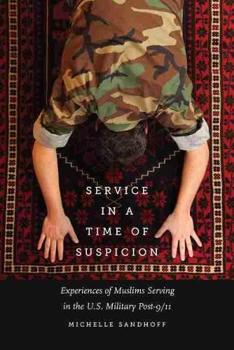 Service in a Time of Suspicion: Experiences of Muslims Serving in the U.S. Military Post-9/11 (Paperback)