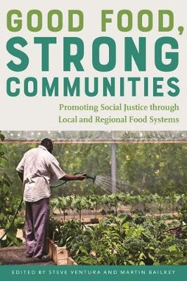 Cover Good Food, Strong Communities: Promoting Social Justice through Local and Regional Food Systems