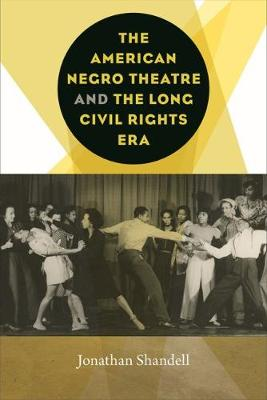 The American Negro Theatre and the Long Civil Rights Era - Studies Theatre Hist & Culture (Paperback)