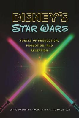 Disney's Star Wars: Forces of Production, Promotion, and Reception (Paperback)