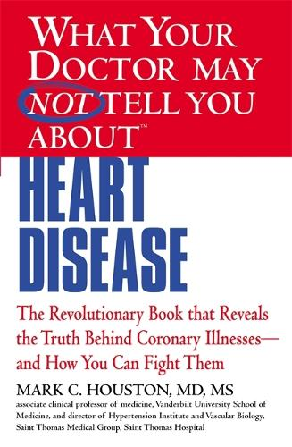 What Your Dr...Heart Disease: The Revolutionary Book that Reveals the Truth Behind Coronary Illnesses - and How You Can Fight Them (Paperback)