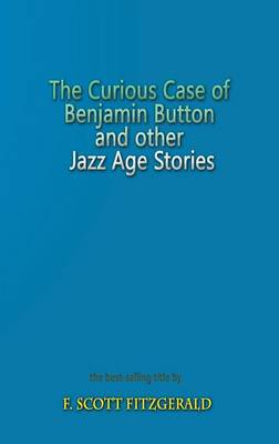 The Curious Case of Benjamin Button and Other Jazz Age Stories (Hardback)