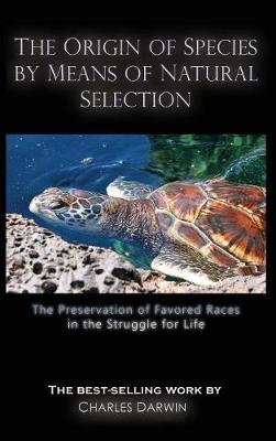 The Origin of Species by Means of Natural Selection: The Preservation of Favored Races in the Struggle for Life (Hardback)