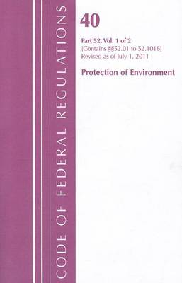 Title 40 Environment 52.01-52.1018 - 2011 Title 40: Protection of the Environment (Paperback)