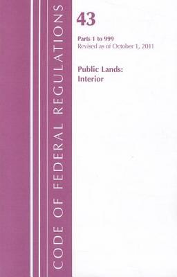 Title 43 Public Lands 1-999 - 2011 Title 43: Public Lands: Interior (Paperback)