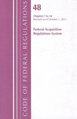Title 48 Federal Acquis Chapter 7-14 - 2011 Title 48: Federal Acquisition Regulations System (Paperback)