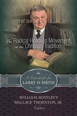 The Radical Holiness Movement in the Christian Tradition, a Festschrift for Larry D. Smith (Paperback)