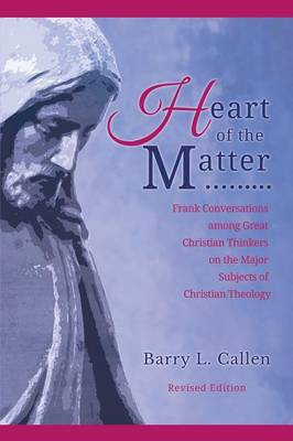 Heart of the Matter, Frank Conversations Among Great Christian Thinkers and the Major Subjects of Christian Theology (Paperback)