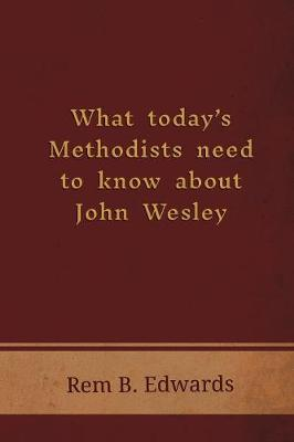 What Today's Methodists Need to Know about John Wesley (Paperback)