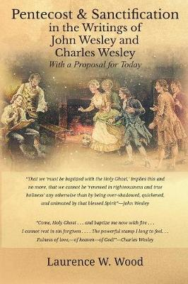 Pentecost & Sanctification in the Writings of John Wesley and Charles Wesley with a Proposal for Today (Hardback)