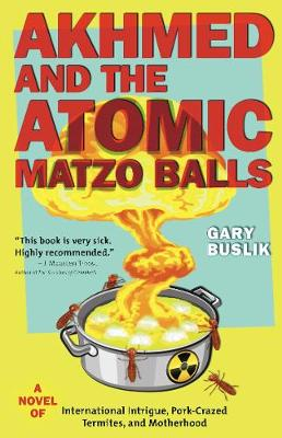 Akhmed and the Atomic Matzo Balls: A Novel of International Intrigue, Pork-Crazed Termites, and Motherhood (Paperback)