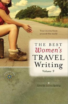 The Best Women's Travel Writing, Volume 9: True Stories from Around the World - Best Women's Travel Writing (Paperback)