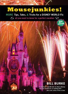 Mousejunkies!: More Tips, Tales, and Tricks for a Disney World Fix: All You Need to Know for a Perfect Vacation (Paperback)