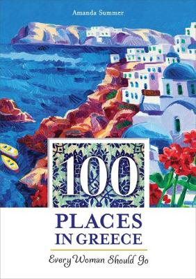 100 Places in Greece Every Woman Should Go (Paperback)