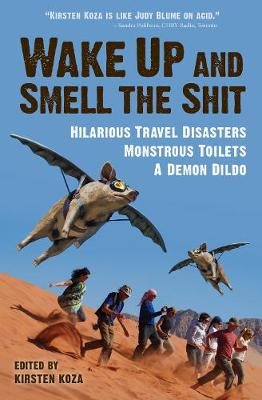 Wake Up and Smell the Shit: Hilarious Travel Disasters, Monstrous Toilets, and a Demon Dildo (Paperback)