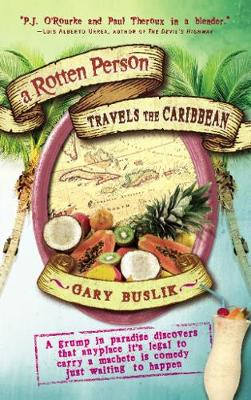 A Rotten Person Travels the Caribbean: A Grump in Paradise Discovers that Anyplace it's Legal to Carry a Machete is Comedy Just Waiting to (Hardback)