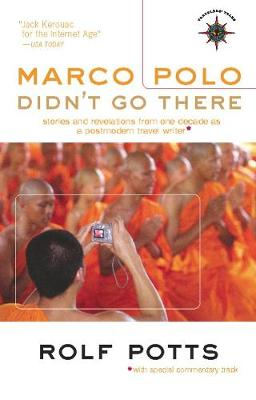 Marco Polo Didn't Go There: Stories and Revelations from One Decade as a Postmodern Travel Writer (Hardback)